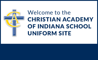 WELCOME TO THE CHRISTIAN ACADEMY SCHOOL OF INDIANA SCHOOL UNIFORM SITE