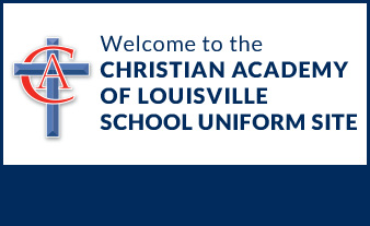 WELCOME TO THE CHRISTIAN ACADEMY SCHOOL OF LOUISVILLE SCHOOL UNIFORM SITE
